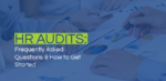 Learn all the essentials of HR audits with this crash course and FAQ.